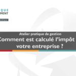 Atelier de gestion : comment est calculé l'impôt de votre entreprise?