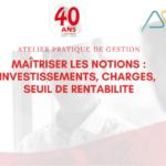 Atelier pratique de gestion :Investissements / charges / seuil de rentabilité