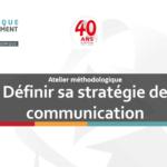 Atelier méthodologique: Définir sa stratégie de communication