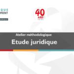 Atelier méthodologique: Etude Juridique